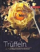 Trüffeln: Warenkunde, Geschichten und Rezepte