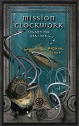 Mission Clockwork (2) – Angriff aus derTiefe