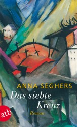 Anna Seghers - Das siebte Kreuz