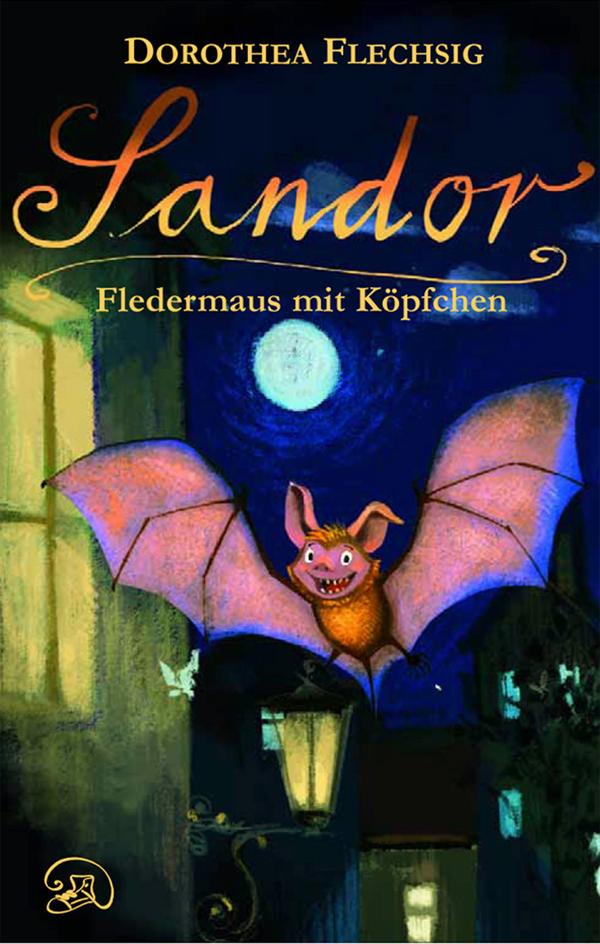 Dorothea Flechsig: Sandor - Fledermaus mit Köpfchen