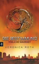 Veronica Roth: Die Bestimmung (2) - Tödliche Wahrheit