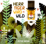 Peter Brown - Herr Tiger wird wild