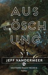 Jeff Vandermeer - Southern Reach Trilogie (1) - Auslöschung