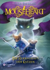 Lisa Fiedler - Mouseheart (2) - Die Herrschaft der Katzen