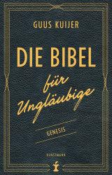 Guus Kuijer - Die Bibel für Ungläubige